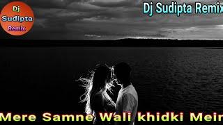 "mere samne wali khidki mein full song😘😘     ""DJ SUDIPTA REMIX"""