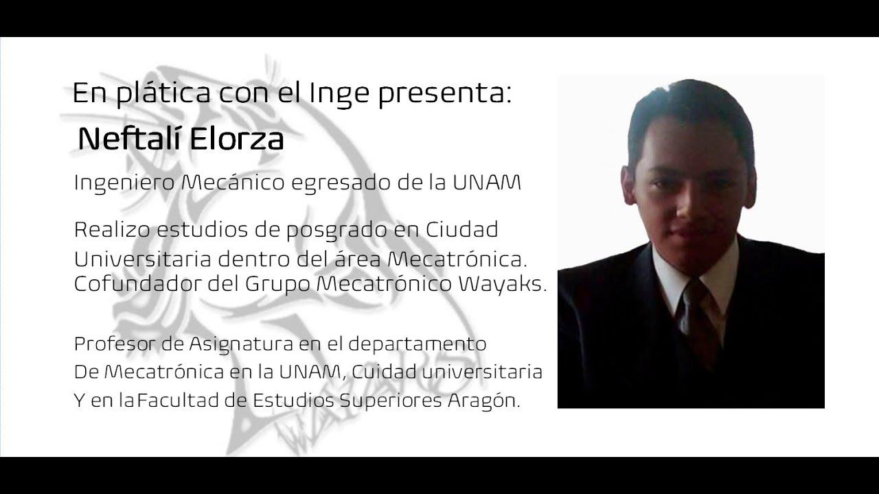 En plática con el Inge presenta: Neftalí Elorza, Ingeniero Mecánico con especialidad en mecatrónica