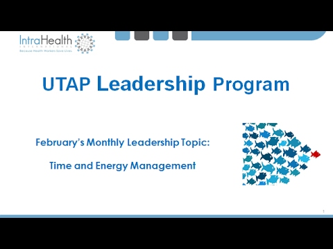 Managing Time and Energy   February   UTAP Leadership Program