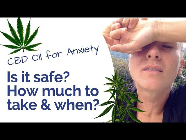 CBD Oil for Anxiety - Is it safe? How much and when should you take it Where to get it from?