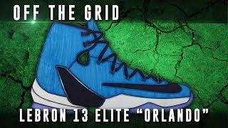 "Off The Grid: Nike Lebron 13 Elite ""Orlando"""