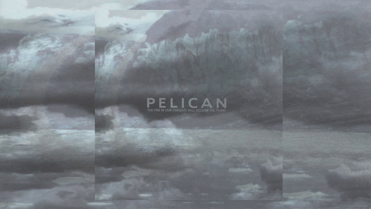 Download Pelican - The Fire in Our Throats Will Beckon the Thaw [Full Album]
