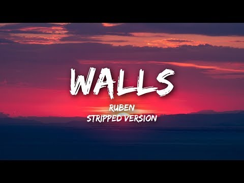 Ruben - Walls (Lyrics / Stripped)
