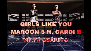 Maroon 5 - Girls Like You ft. Cardi B Dance Choreography By Vijay Akodiya Aka V.j