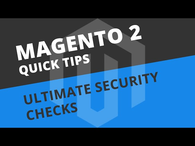 25 Ultimate Security Checks and Habits for Magento 2