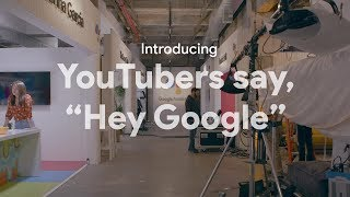 "Behind the scenes of the Google Assistant series YouTubers say, ""Hey Google"""