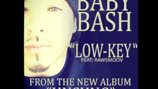 "Baby Bash f. Rawsmoov - ""Low Key"" OFFICIAL VERSION"