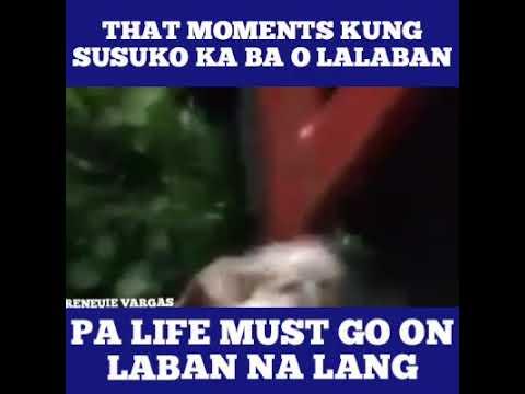 Download That Moments Kung Susuko Ka ba O Lalaban Pa Life Must Go On Laban Na Lang