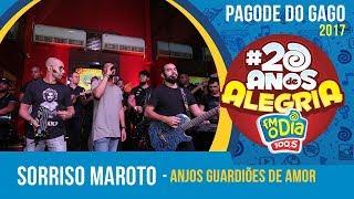 Anjos Guardiões de Amor - Sorriso Maroto (Pagode do Gago #20AnosDeAlegria)