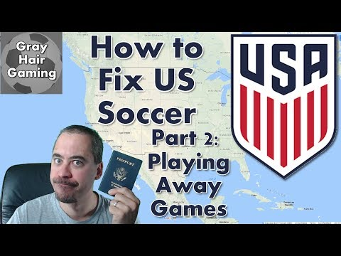 How to Fix US Soccer - Part 2 - Playing Away Games - USMNT & USA Fail to Qualify for World Cup 2018