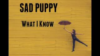 Sad Puppy - What I Know