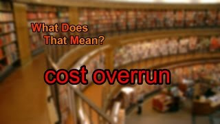 What does cost overrun mean?