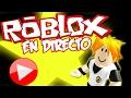 DIRECTO JUGANDO CON VOSOTROS | ROBLOX