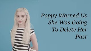 Poppy Warned Us She Was Going To Delete Her Past