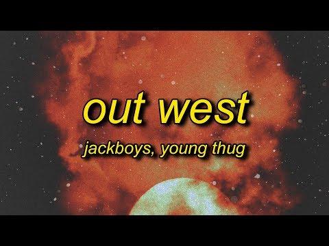 JACKBOYS, Travis Scott - Out West (ft. Young Thug) Lyrics | slangin' out west