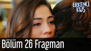 Erkenci Kuş 26. Bölüm Fragman