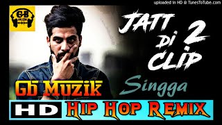 Jatt Di Clip 2 | REMIX 2018 | Hip Hop | Singga | Gb Muzik Production