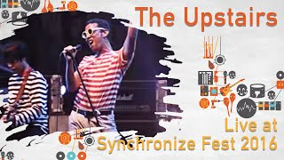 The Upstairs LIVE @ Synchronize Fest 2016