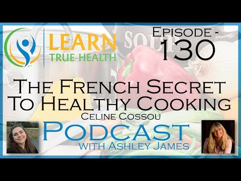 ▶ The French Secret To Healthy Cooking - Celine Cossou & Ashley James - #130◀