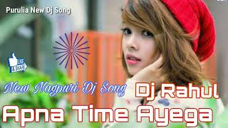 new-nagpuri-dj-song-apna-time-aayega-nagpuri-hit-dj-song-2019-dj-rahul-jh