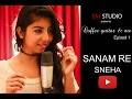 Sanam Re | Female Cover by Sneha (Arijit sing ) | Coffee Guitar & me Episode 1 | Sm studio 2017