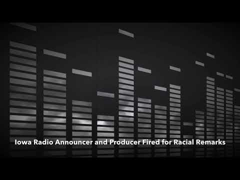 (Audio)Iowa Radio Announcer & Producer Fired Over Racial Remarks On Air. Forest City, Iowa 11/28/17