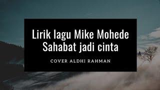 lirik lagu Sahabat jadi cinta Mike Mohede cover oleh Aldhi Rahman