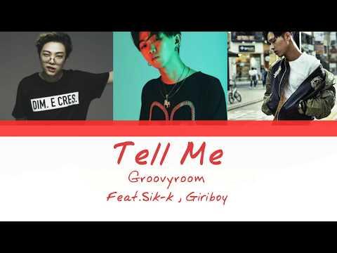 GroovyRoom (그루비룸) - Tell me (Feat. Sik-K, Giriboy) (Color Coded Han|Rom|Eng Lyrics)
