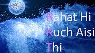 Repeat youtube video Naat - Rahat Hi Kuch Aisi Thi