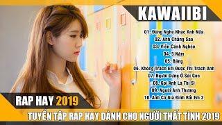 Rap Hay 2019 - Nhạc Rap Hay Nhất Hiện Nay Dành Cho Người Thất Tình Thức Khuya Hay Khóc