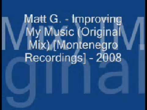 Matt G.  - Improving My Music (Original Mix) [Montenegro Recordings] - 2008