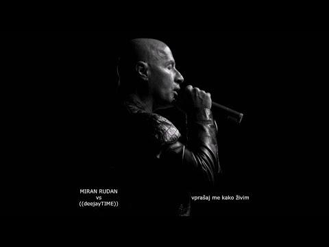 Miran Rudan vs DeeJayTime - Vprasaj Me Kako Zivim Mp3