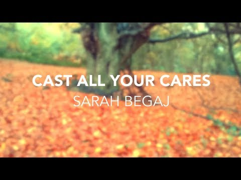 Cast all your Cares (Original Christian worship song by Sarah Begaj)