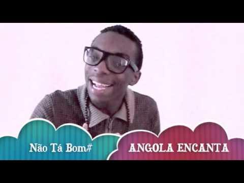 Não Tá Bom# Angola Encanta