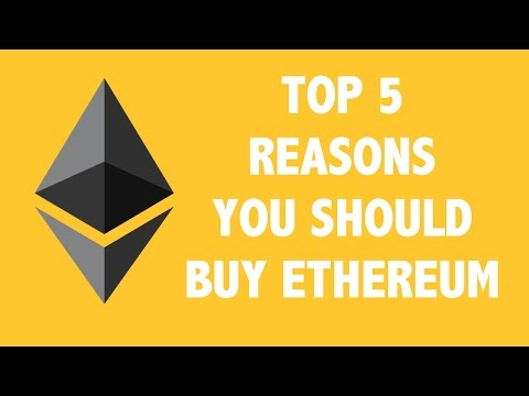 Top 5 Reasons You Should Buy Ethereum