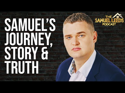 The Truth About Samuel Leeds | The Samuel Leeds Podcast #1