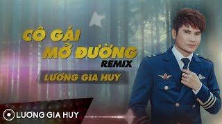 Cô Gái Mở Đường Remix - Lương Gia Huy