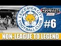 Non-League to Legend FM18 | LEICESTER | Part 6 | END OF SEASON | Football Manager 2018