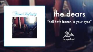 "The Dears - ""Hell Hath Frozen in Your Eyes"" (Official Audio)"