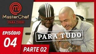 MASTERCHEF PARA TUDO (16/04/2019) | PARTE 2 | EP 04
