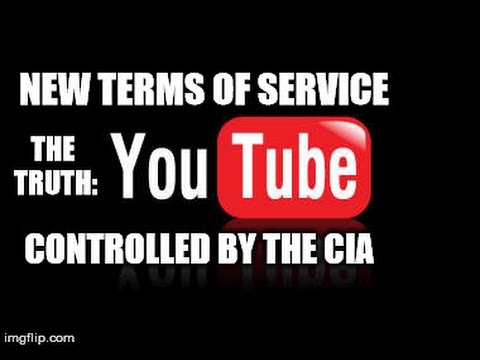 The Truth About YouTube's New Terms Of Service - CIA Runs YouTube - Facist Control Over The Internet