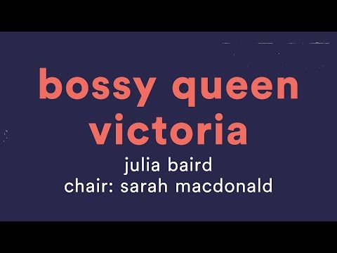 Bossy Queen Victoria: Julia Baird, All About Women 2017