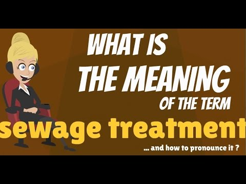 What is SEWAGE TREATMENT? What does SEWAGE TREATMENT mean? SEWAGE TREATMENT meaning