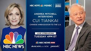 Live: Andrea Mitchell Interviews China's Ambassador To U.S. | NBC News
