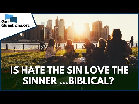 Are we to love the sinner but hate the sin? | GotQuestions org