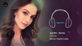 093  Aaj Bhi Remix   DJ NYK   Vishal Mishra   Ali Fazal , Surbhi Jyoti   Remix Muzik India