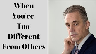 Jordan Peterson ~ When You're Too Different From Others