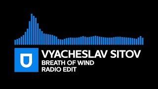 [Trance] - Vyacheslav Sitov - Breath of Wind (Radio Edit) [Umusic Records Release]