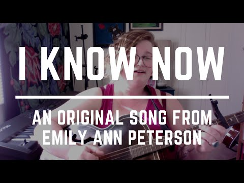 I Know Now - Emily Ann Peterson (original)