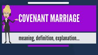 What is COVENANT MARRIAGE? What does COVENANT MARRIAGE mean? COVENANT MARRIAGE meaning